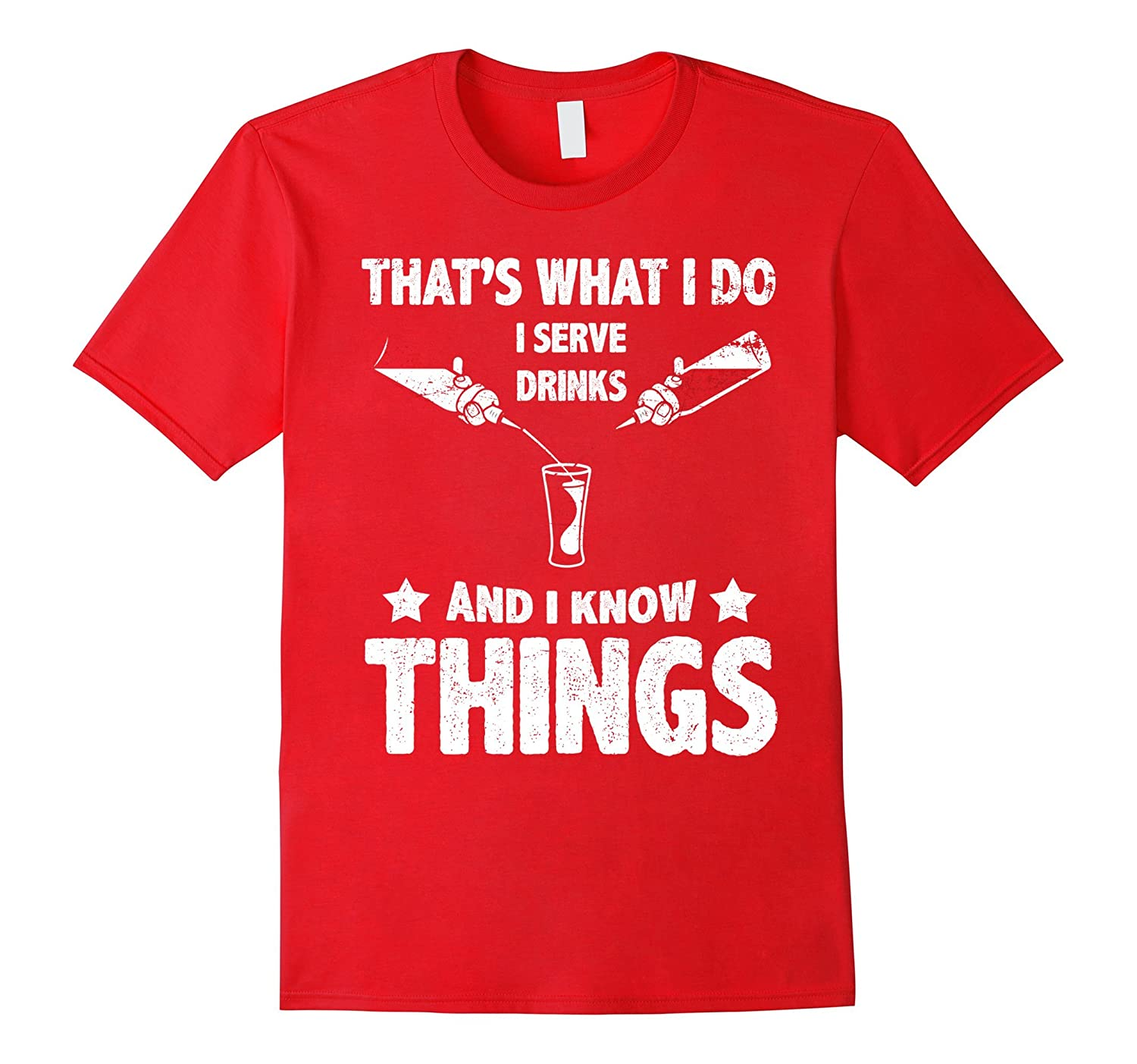 Bartender T Shirt- I Serve Drinks And I Know Things-TH