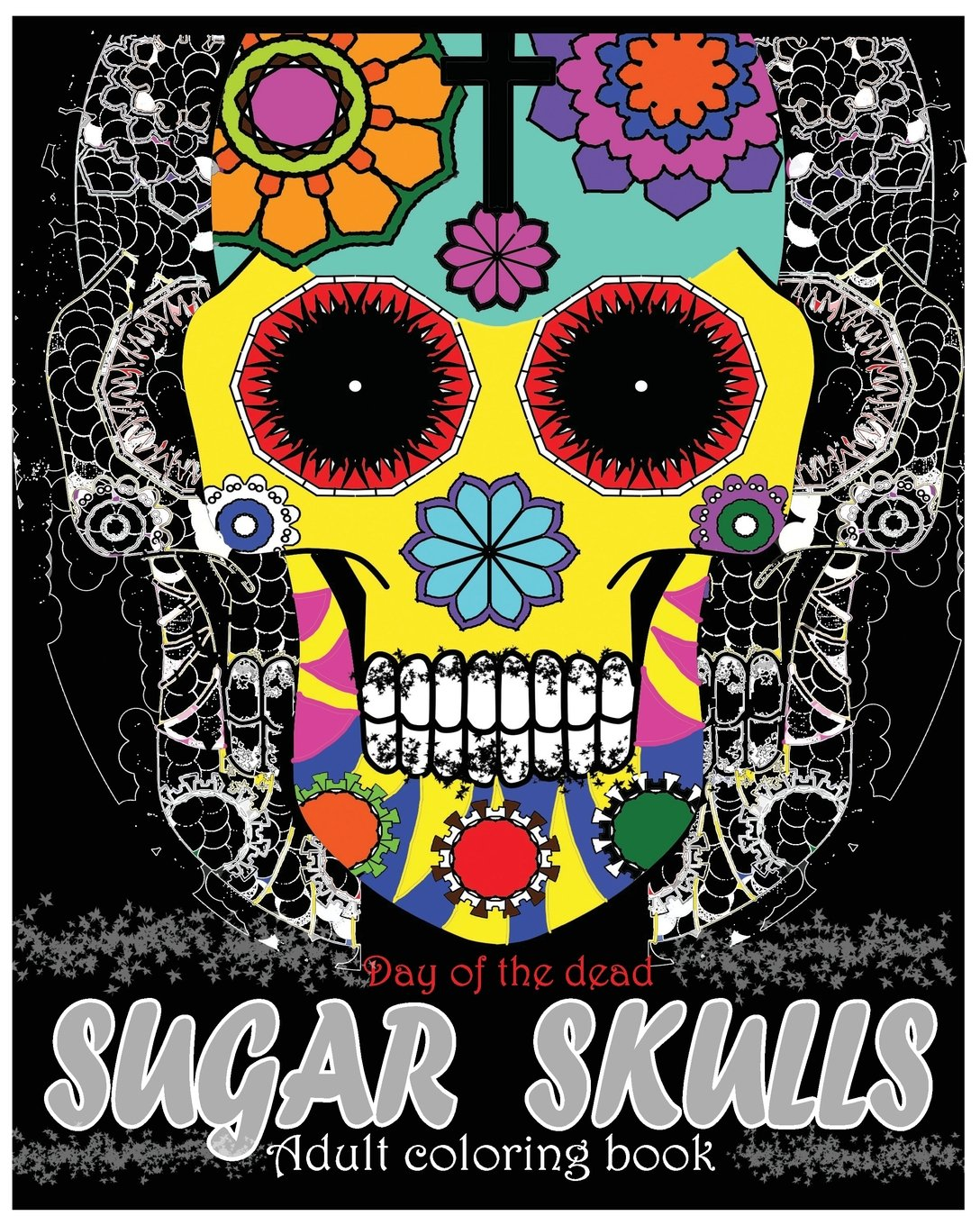 - Sugar Skulls Adult Coloring Book: Day Of The Dead: Coloring Pages