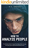 How to Analyze People: The Ultimate Guide to Human Psychology, Body Language, Personality Types and Ultimately Reading People (Analyze People, Read People, Body Language, Human Behavior)