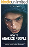 How to Analyze People: The Ultimate Guide to Human Psychology, Body Language, Personality Types and Ultimately Reading People (Analyze People, Read People, ... Language, Human Behavior) (English Edition)