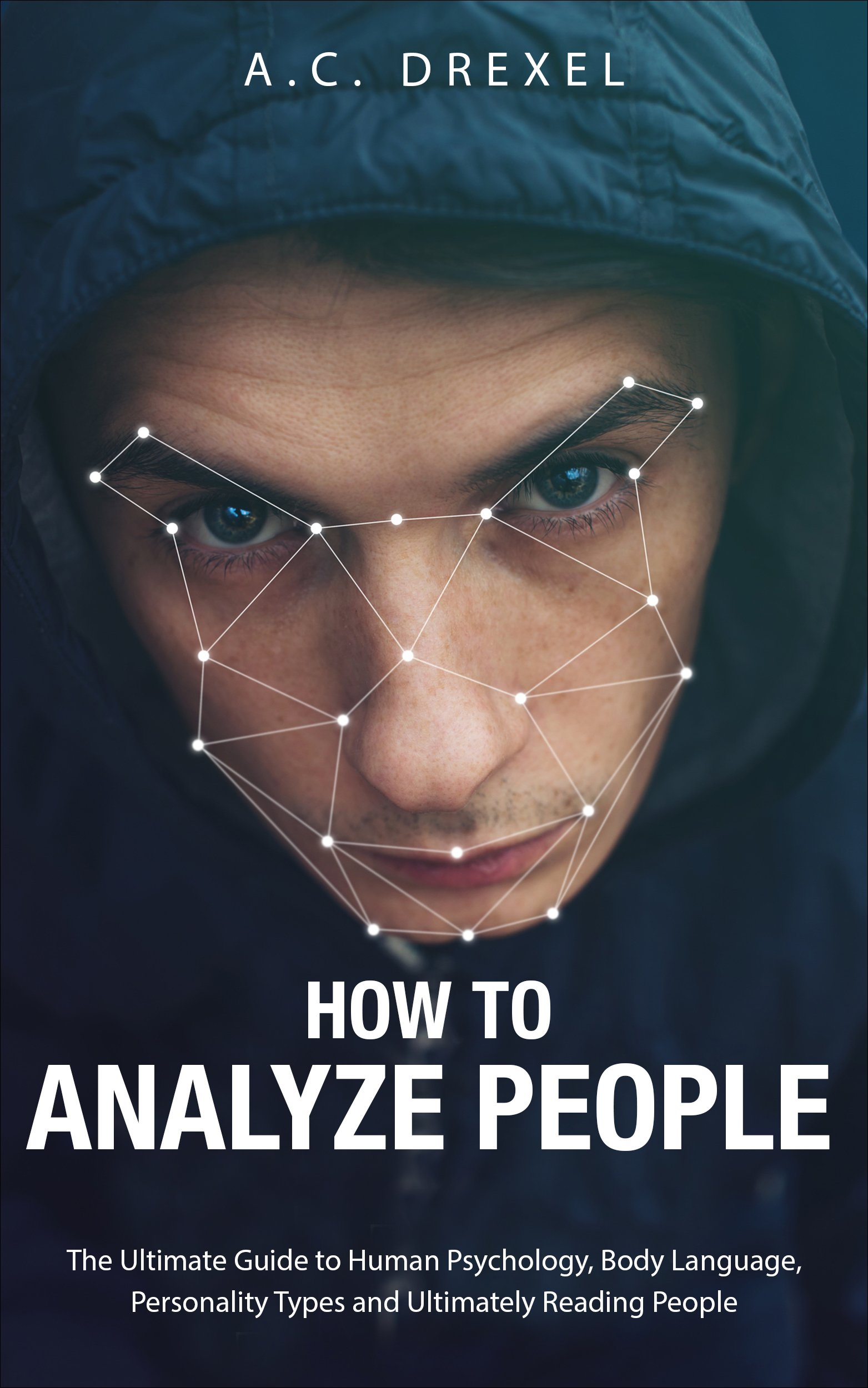 How to Analyze People: The Ultimate Guide to Human Psychology Body Language Personality Types and Ultimately Reading People (English Edition)