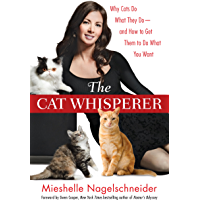 The Cat Whisperer: Why Cats Do What They Do--and How to Get Them to Do What You Want (English Edition)