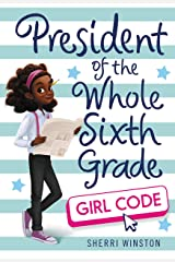 President of the Whole Sixth Grade: Girl Code (President Series Book 3) Kindle Edition