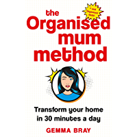 The Organised Mum Method: Transform your home in 30 minutes a day (English Edition)