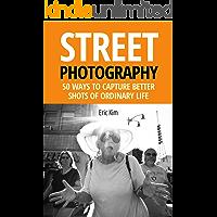 Street Photography: 50 Ways to Capture Better Shots