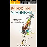 Professionell schreiben : Texte schreiben für Anfänger und Fortgeschrittene