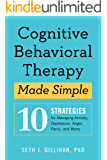 Cognitive Behavioral Therapy Made Simple: 10 Strategies for Managing Anxiety, Depression, Anger, Panic, and Worry (English Edition)