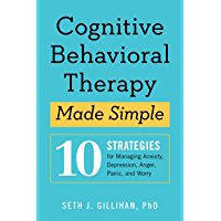 Cognitive Behavioral Therapy Made Simple: 10 Strategies for Managing Anxiety, Depression, Anger, Panic, and Worry…