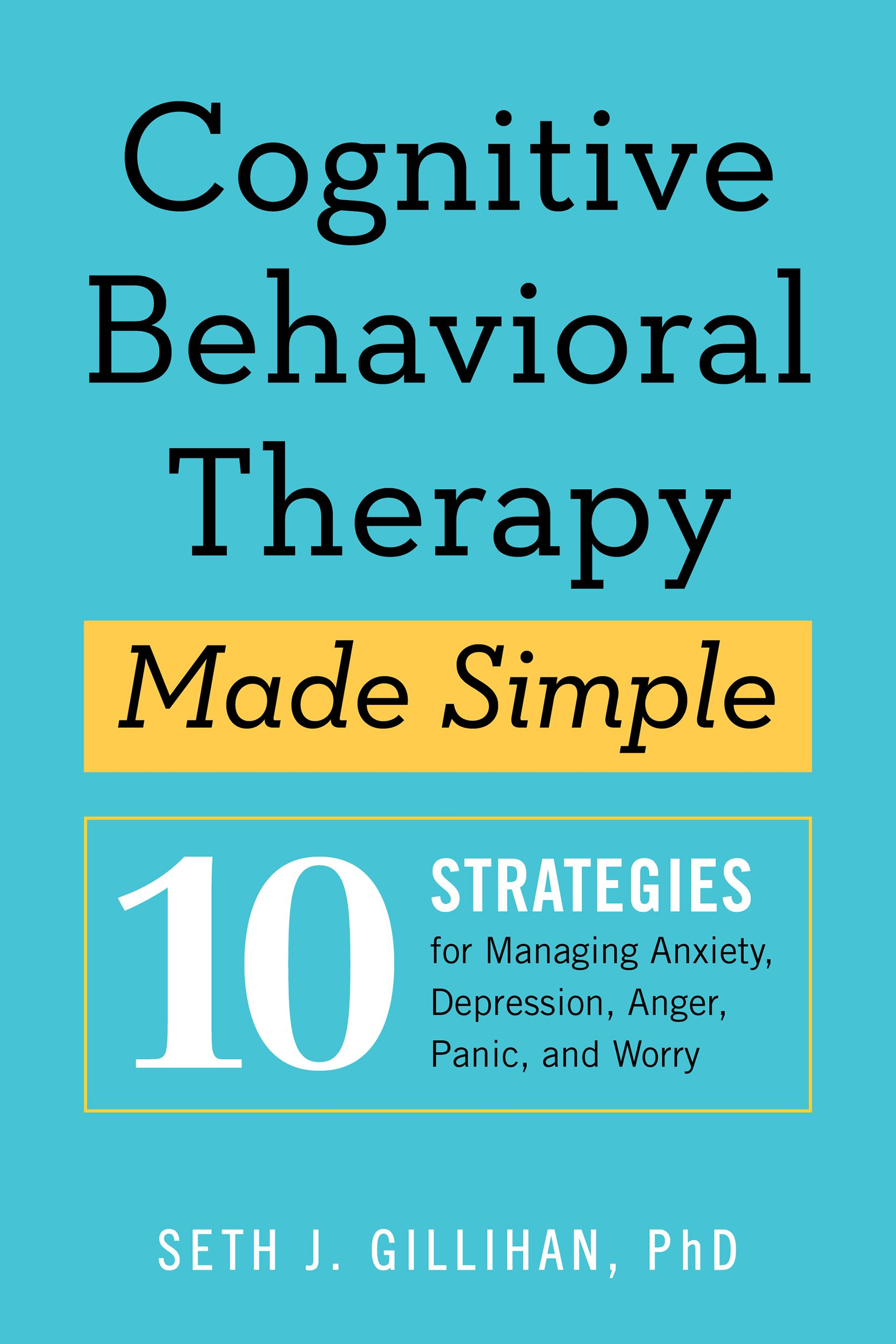 Cognitive Behavioral Therapy Made Simple: 10 Strategies for Managing Anxiety Depression Anger Panic and Worry (English Edition)