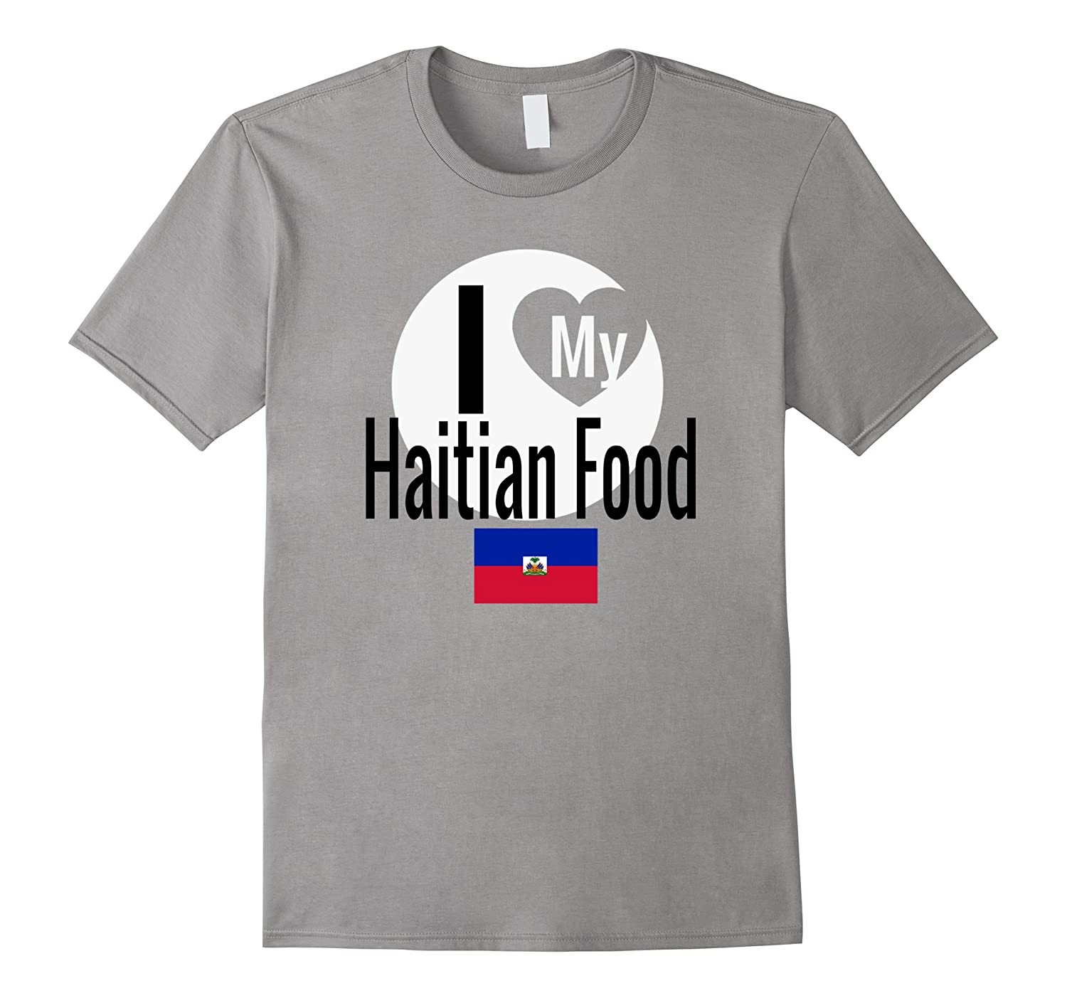 I Love My Haitian Food Funny Haiti Flag Gift T-Shirt-CD