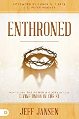 Enthroned: Manifesting the Power and Glory of Your Divine Union in Christ Kindle Edition