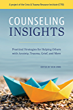 Counseling Insights: Practical Strategies for Helping Others with Anxiety, Trauma, Grief, and More
