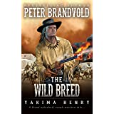 The Wild Breed: A Western Fiction Classic (Yakima Henry Book 3)