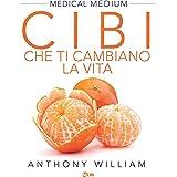 Cibi che ti cambiano la vita: Scopri il potere nascosto di frutta e verdura (Italian Edition)