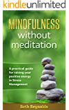Mindfulness without meditation: A practical guide for raising your positive energy in Stress Management