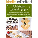 Christmas Dessert Recipes: Simple Delicious Recipe Cook Book With 3 Main Ingredients Chocolate Cakes Cookies Pops and More...