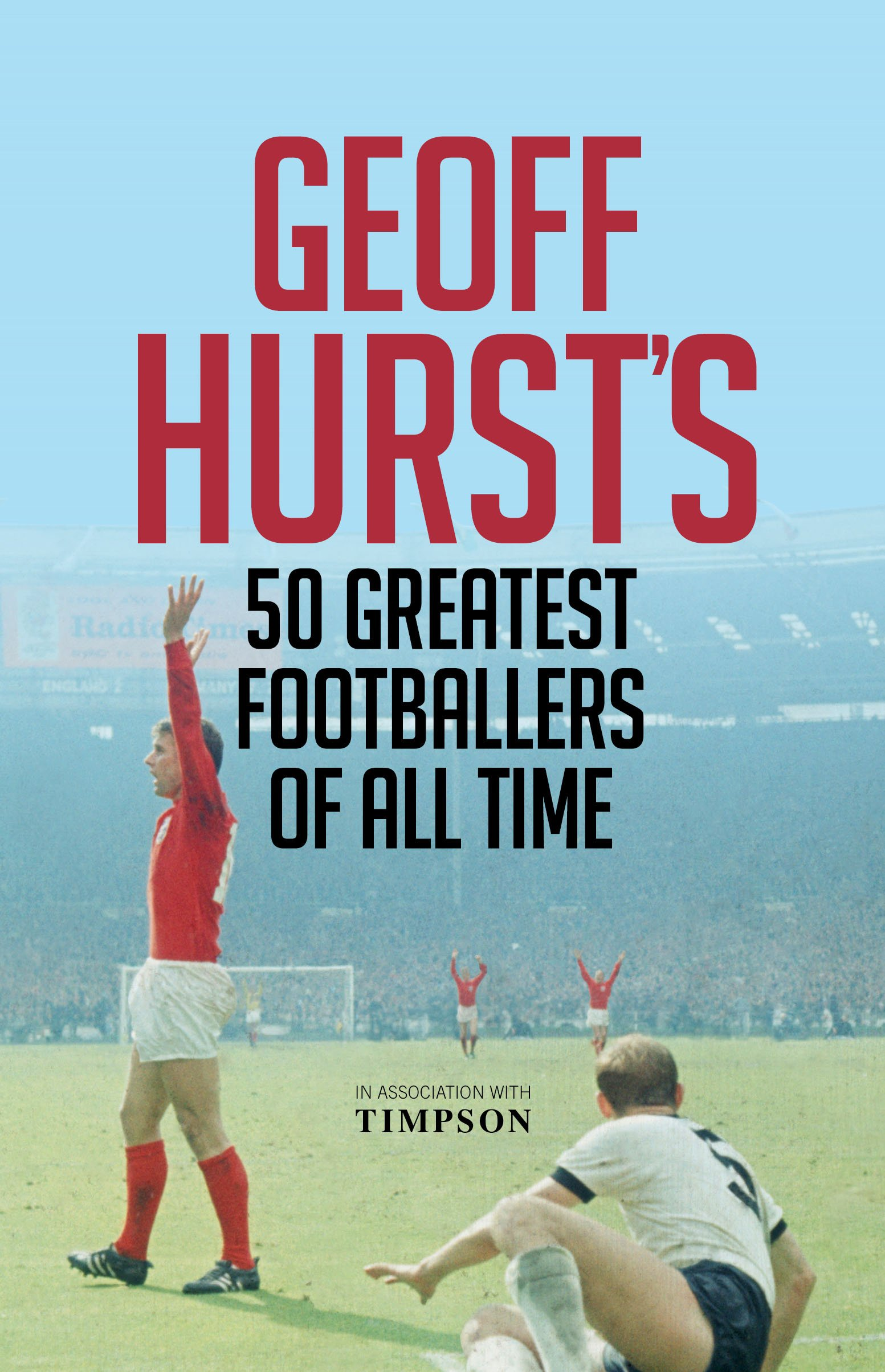 Read Online Geoff Hurst's 50 Greatest Footballers of All Time PDF
