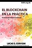 El Blockchain en la Practica: Una introducción simple para profesionales.