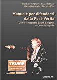 Manuale per difendersi dalla post-verità: Come combattere bufale e inganni del mondo digitale
