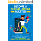 Become A Social Media Master: A Guide To Flourish Your Business on Social Media Platforms