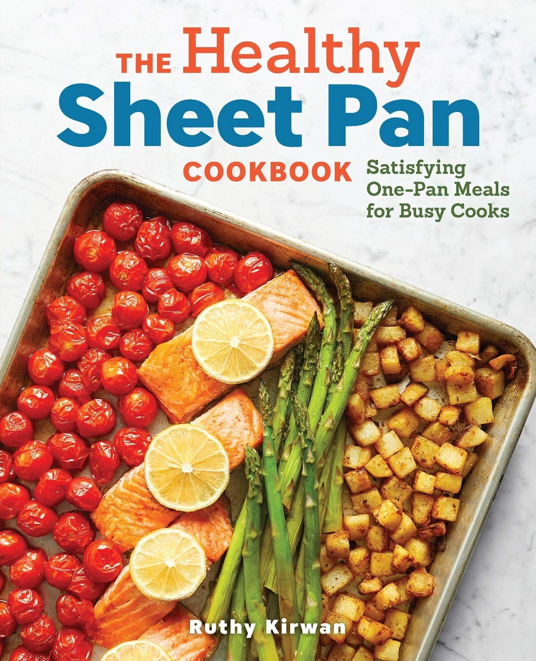 The Healthy Sheet Pan Cookbook Satisfying One Pan Meals For Busy