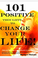101 POSITIVE THOUGHTS TO CHANGE YOUR LIFE!: Think positive…. Act positive…..(Self help & self help books, motivational self help books, personal development, ... (Self-Help & Self believe Book 1) Kindle Edition