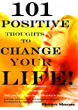101 POSITIVE THOUGHTS TO CHANGE YOUR LIFE!: Think positive…. Act positive…..(Self help & self help books, motivational self help books, personal development, ... (Self-Help & Self believe Book 1)
