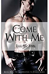 Come With Me: #2 In The Desperation To Power Series Kindle Edition