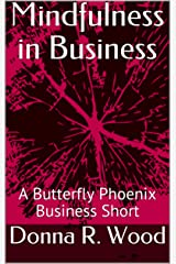 Mindfulness in Business: A Butterfly Phoenix Business Short Kindle Edition