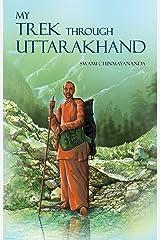 My Trek Through Uttarakhand Kindle Edition