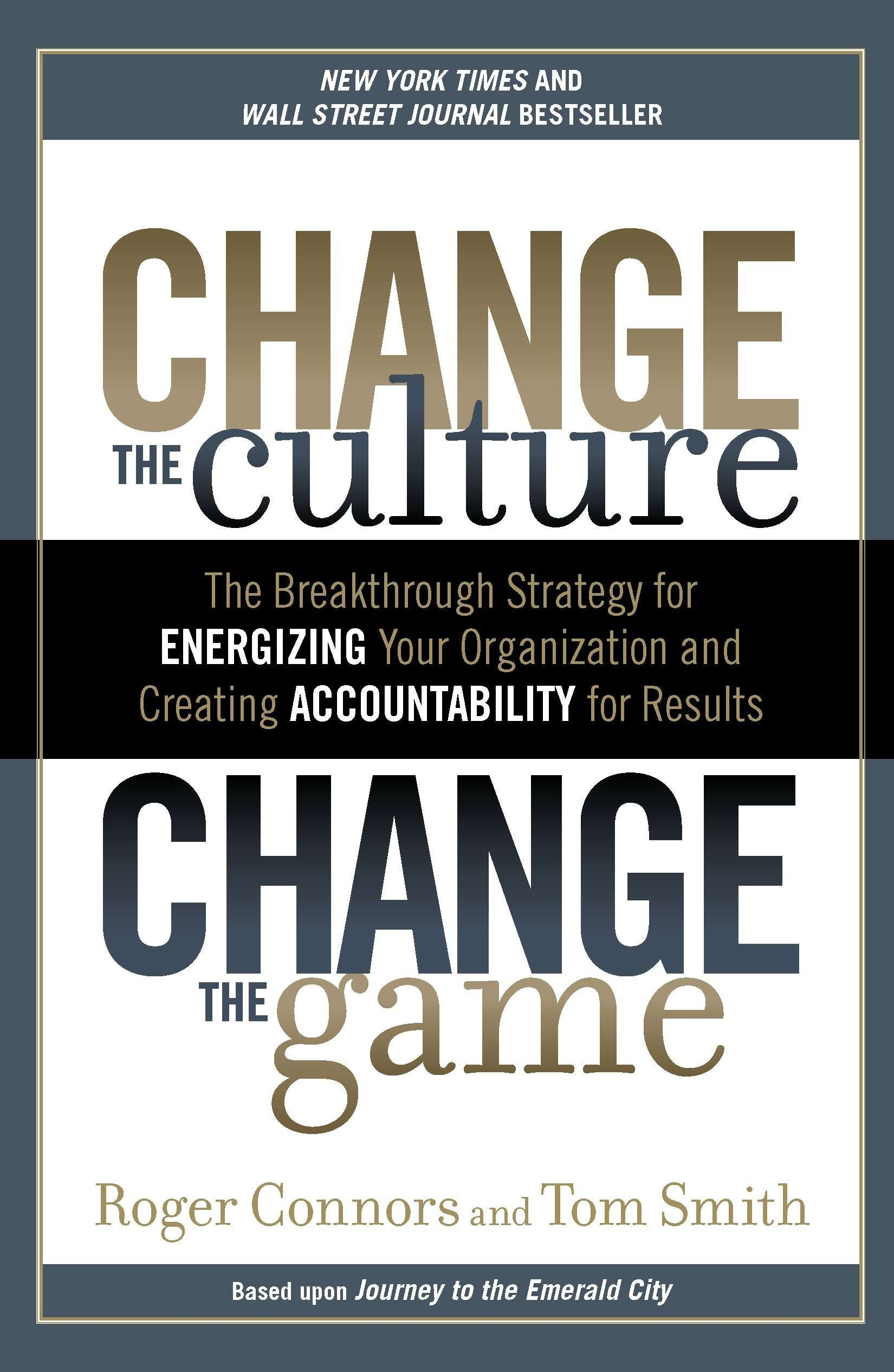 Change The Culture Change The Game  The Breakthrough Strategy For Energizing Your Organization And Creating Accounta Bility For Results