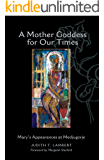 A Mother Goddess for Our Times: Mary's Appearances at Medjugorje