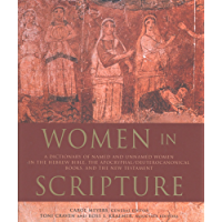Women in Scripture: A Dictionary of Named and Unnamed Women in the Hebrew Bible, the Apocryphal/Deuterocanonical Books and the New Testament