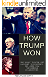 How Trump Won: Why Hillary Clinton Lost And What The Democrats Can Learn From The Shocking 2016 Election (Donald J. Trump)