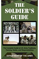 The Soldier's Guide: The Complete Guide to U.S. Army Traditions, Training, and Responsibilities Kindle Edition
