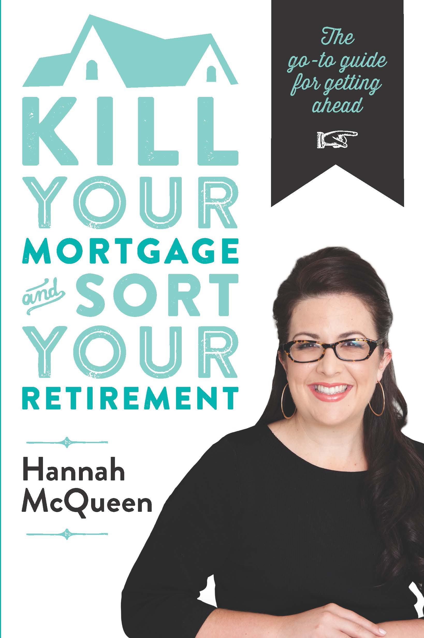 Download Kill Your Mortgage and Sort Your Retirement: The Go-To Guide for Getting Ahead pdf
