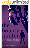 Bounty Hunter at Hiccup Springs (The Hiccup Springs Adventure Western Series Book 1)