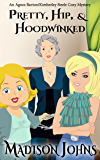 Pretty, Hip, & Hoodwinked (An Agnes Barton/Kimberly Steele Cozy Mystery Book 2)