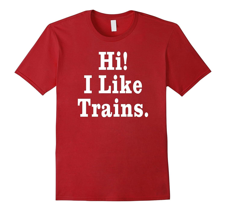 Hi! I Like Trains Shirt. I Love Trains Shirt.-BN