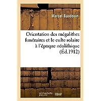 Orientation Des Mégalithes Funéraires Et Le Culte Solaire À l'Époque Néolithique