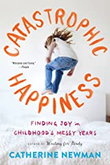 Catastrophic Happiness: Finding Joy in Childhood's Messy Years Kindle Edition