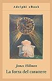 La forza del carattere (Opere di James Hillman)