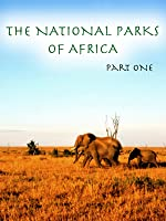 The National Parks Of Africa - Part 1