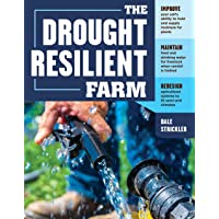 The Drought-Resilient Farm: Improve Your Soil's Ability to Hold and Supply Moisture for Plants; Maintain Feed and Drinking Water for Livestock when ... Systems to Fit Semi-arid Climates
