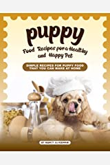 Puppy Food Recipes for a Healthy and Happy Pet: Simple Recipes for Puppy Food That You Can Make at Home Kindle Edition
