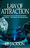 Law of Attraction: Transform Your Life and Achieve Anything - The Basics for Beginners (English Edition)