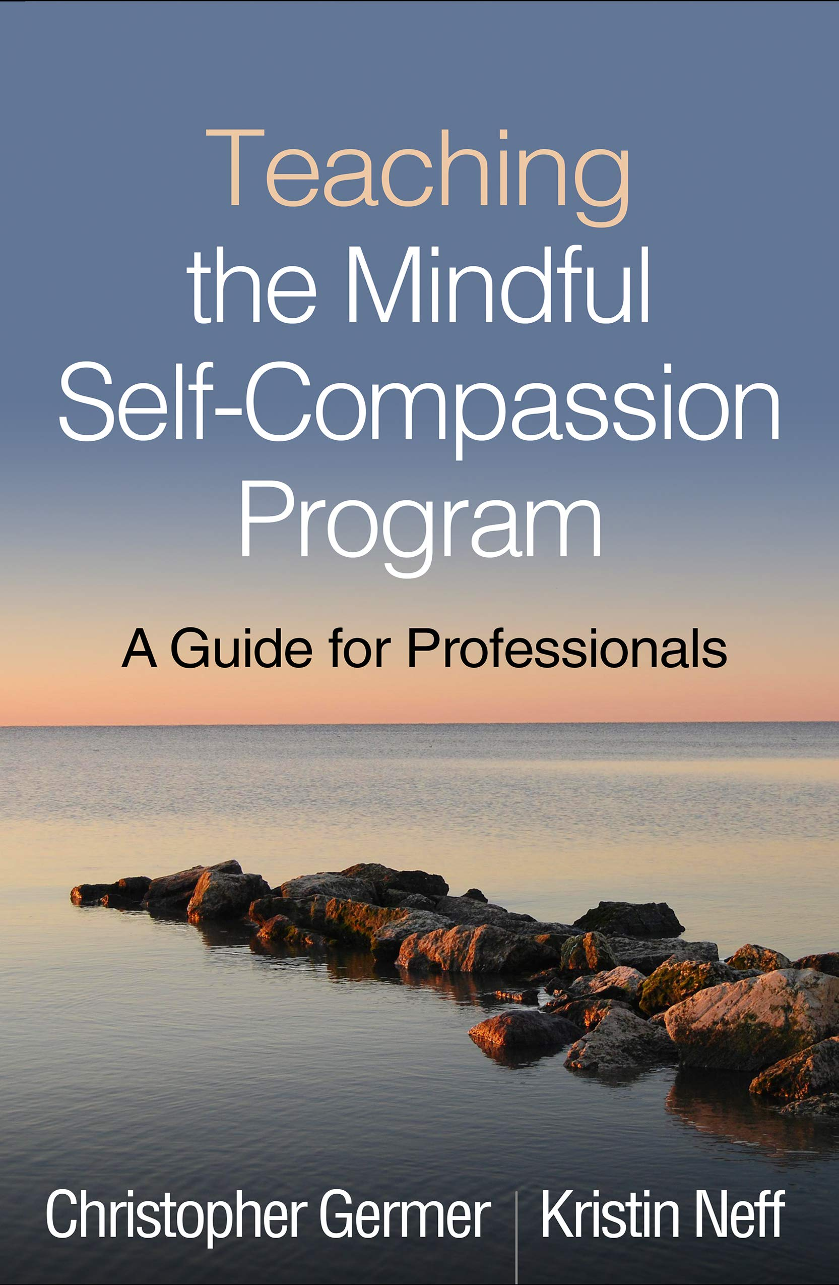 Teaching the Mindful Self-Compassion Program: A Guide for Professionals by The Guilford Press