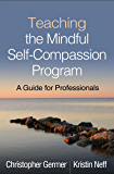 Teaching the Mindful Self-Compassion Program: A Guide for Professionals