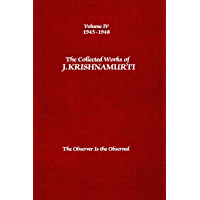 The Observer is The Observed: The Collected Works of J. Krishnamurti -  1945-1948 (Collected Works Of J. Krishnamurti - Volume IV 1945-1948 Book 4)