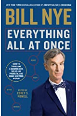 Everything All at Once: How to Think Like a Science Guy, Solve Any Problem, and Make a Better World Kindle Edition